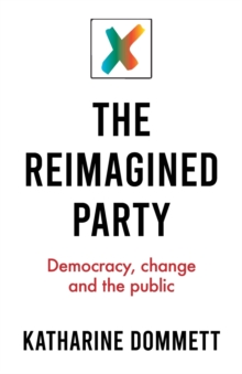 Image for The reimagined party  : democracy, change and the public