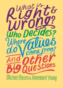 Image for What is right & wrong?  : who decides? where do values come from? and other big questions