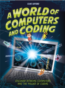 Image for A world of computers and coding  : discover amazing computers and the power of coding