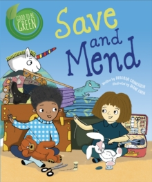 Save and mend  : a story about why it's important to reuse things - Chancellor, Deborah