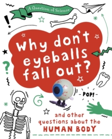 Image for Why don't your eyeballs fall out?  : and other questions about the human body