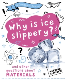 Image for Why is ice slippery?  : and other questions about materials