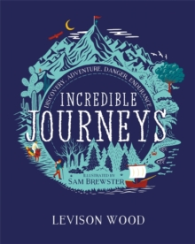 Image for Incredible journeys  : discovery, adventure, danger, endurance