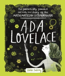 Image for Ada Lovelace  : the fantastically feminist (and totally true) story of the mathematician extraordinaire