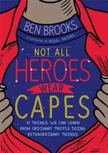 Not all heroes wear capes - Brooks, Ben