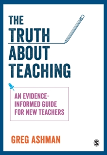 The truth about teaching  : an evidence-informed guide for new teachers - Ashman, Greg