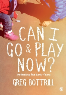 Can I go & play now?  : rethinking the early years - Bottrill, Greg