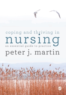 Image for Coping and thriving in nursing  : an essential guide to practice