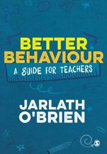 Better behaviour  : a guide for teachers - O'Brien, Jarlath
