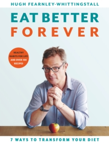 Image for Eat better forever  : 7 ways to transform your diet