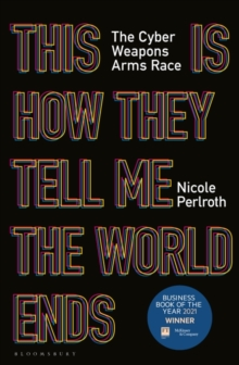 Image for This is how they tell me the world ends  : the cyber weapons arms race