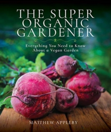 Image for The super organic gardener  : everything you need to know about a vegan garden