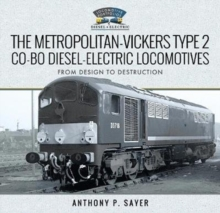 Image for The Metropolitan-Vickers Type 2 Co-Bo Diesel-Electric Locomotives : From Design to Destruction