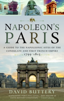 Image for Napoleon's Paris : A Guide to the Napoleonic Sites of the Consulate and First French Empire 1799-1815