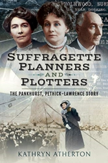 Image for Suffragette planners and plotters  : the Pankhurst/Pethick-Lawrence story