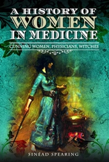 Image for A history of women in medicine  : cunning women, physicians, witches