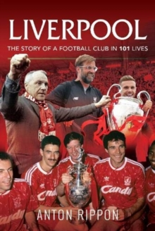Image for Liverpool  : the story of a football club in 101 lives