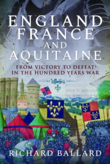 Image for England, France and Aquitaine : From Victory to Defeat in the Hundred Years War