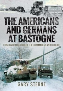 Image for The Americans and Germans in Bastogne : First-Hand Accounts from the Commanders