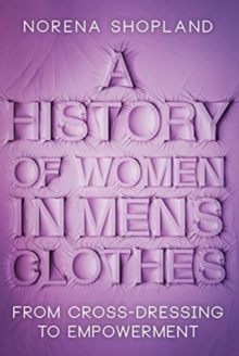 Image for A History of Women in Men's Clothes : From Cross-Dressing to Empowerment