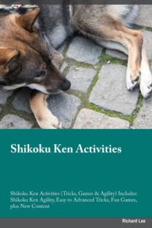 Image for Shikoku Ken Activities Shikoku Ken Activities (Tricks, Games & Agility) Includes : Shikoku Ken Agility, Easy to Advanced Tricks, Fun Games, plus New Content