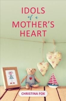 Image for Idols of a Mother's Heart