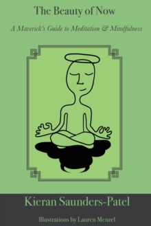 Image for The Beauty of Now : A Maverick's Guide to Meditation and Mindfulness