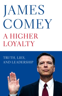 Image for A higher loyalty  : truth, lies, and leadership