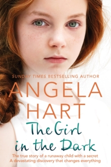 Image for The girl in the dark  : the true story of a runaway child with a secret