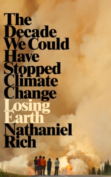 Image for Losing Earth : The Decade We Could Have Stopped Climate Change