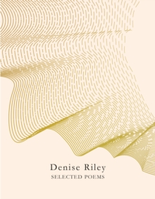Denise Riley  : selected poems - Riley, Denise