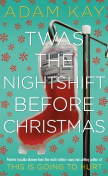 Image for Twas The Nightshift Before Christmas : Festive hospital diaries from the author of million-copy hit This is Going to Hurt