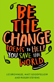 Image for Be the change  : poems to help you save the world