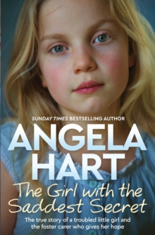 Image for The girl with the saddest secret  : the true story of a troubled little girl and the foster carer who gives her hope