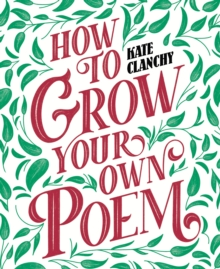 How to grow your own poem - Clanchy, Kate