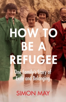 Image for How to be a refugee  : one family's story of exile and belonging