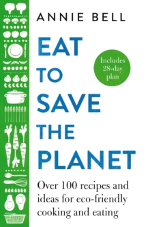 Image for Eat to save the planet  : 85 recipes and ideas for eco-friendly cooking, eating and food-shopping