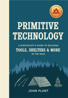 Image for Primitive technology  : a survivalists's guide to building tools, shelters & more in the wild