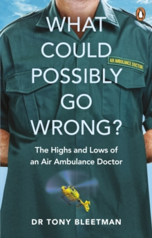 Image for What could possibly go wrong?  : the highs and lows of an air ambulance doctor