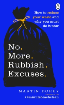 Image for No more rubbish excuses  : how to reduce your waste and why you must do it now