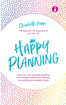 Image for Happy planning  : plan your way through anything, from healthy eating and holidays to weddings and weekly shops