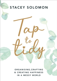 Image for Tap to tidy  : organising, crafting & creating happiness in a messy world