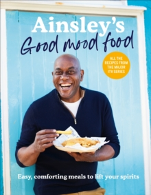 Image for Ainsley's good mood food  : easy, comforting meals to lift your spirits