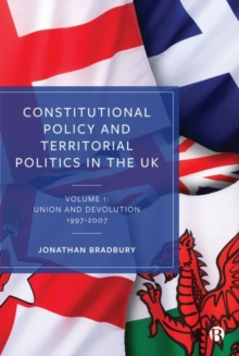 Image for Constitutional Policy and Territorial Politics in the UK : Volume 1: Union and Devolution 1997-2007