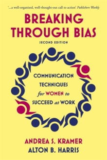 Image for Breaking Through Bias : Communication Techniques for Women to Succeed at Work