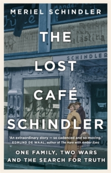 The lost Cafâe Schindler  : one family, two wars and the search for truth - Schindler, Meriel