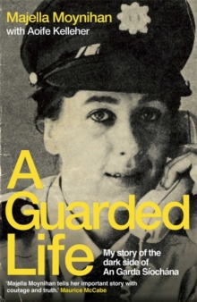 Image for A guarded life  : my story of the dark side of an Garda Siochâana