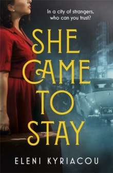 Image for She Came to Stay : A page-turning novel of friendship, secrets and lies, set against the grimy and glittering streets of 1950s Soho