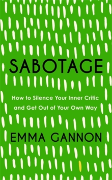 Image for Sabotage  : how to silence your inner critic and get out of your own way