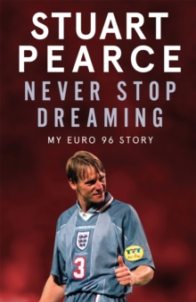 Image for Never stop dreaming  : my Euro 96 story